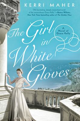 Cover image for The Girl in White Gloves: A Novel of Grace Kelly