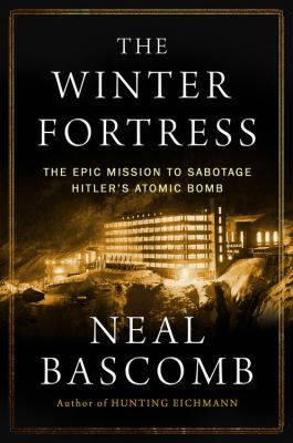 Cover image for The winter fortress : the epic mission to sabotage Hitler's atomic bomb
