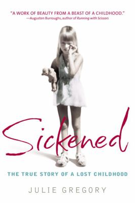 Cover image for Sickened : the memoir of a Munchausen by proxy childhood