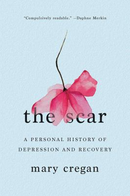 Cover image for The scar : a personal history of depression and recovery