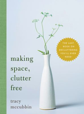 Cover image for Making space, clutter free :
