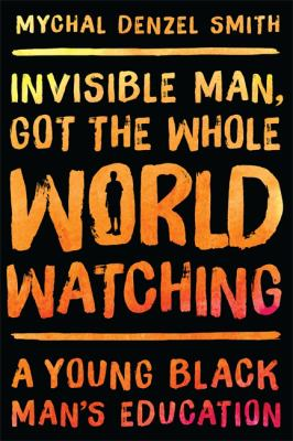 Cover image for Invisible man, got the whole world watching : a young black man's education