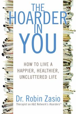 Cover image for The hoarder in you : how to live a happier, healthier, uncluttered life