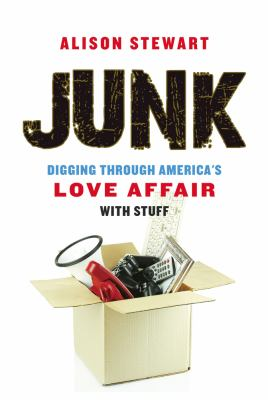 Cover image for Junk : digging through America's love affair with stuff