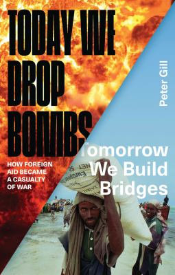 Today We Drop Bombs Tomorrow We Build Bridges: How Foreign Aid Became a Casualty of War