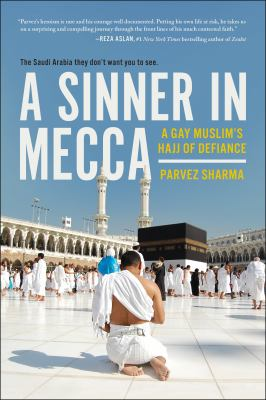 Cover image for A sinner in Mecca : a gay Muslim's hajj of defiance