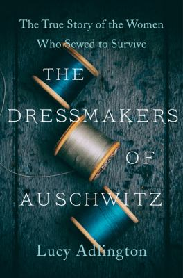 cover of The Dressmakers of Auschwitz by Lucy Adlington