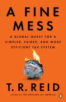 Cover image for A Fine Mess: A Global Quest for a Simpler, Fairer, and More Efficient Tax System