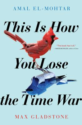Cover of This is How You Lose the Time War by Amal El-Mohtar and Max Gladstone