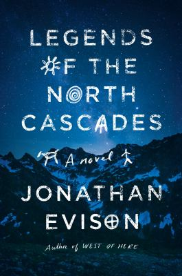 Cover of Legends of the North Cascades by Jonathan Evison