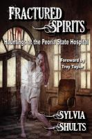 Cover image for Fractured spirits : hauntings at the Peoria State Hospital