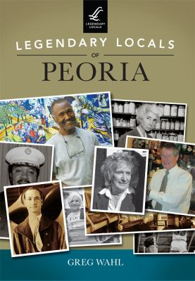 Cover image for Legendary Locals of Peoria, IL