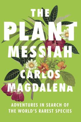 The plant messiah : adventures in search of the world's rarest species - Cover