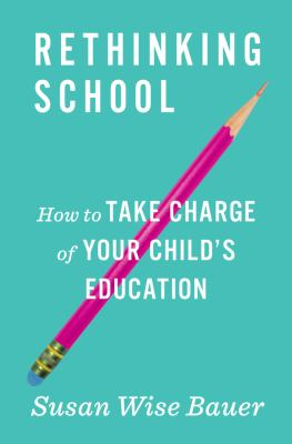 Rethinking school : how to take charge of your child's education - Cover