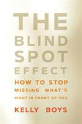 The blind spot effect : how to stop missing what's right in front of you - Cover