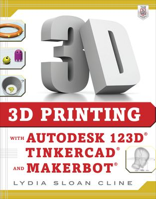 Cover image for 3D Printing with Autodesk 123D, Tinkercad, and MakerBot