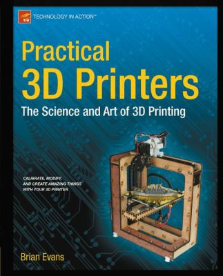 Cover image for Practical 3D Printers:  The Science and Art of 3D Printing