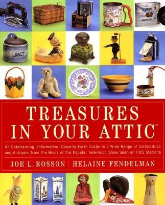 Cover image for Treasures in your attic : an entertaining, informative, down-to-earth guide to a wide range of collectibles and antiques from the hosts of the popular television show seen on PBS stations