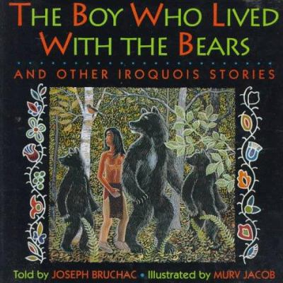 Cover image for The boy who lived with the bears : and other Iroquois stories