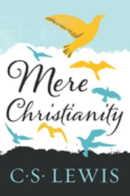 Cover image for Mere Christianity : a revised and amplified edition, with a new introduction, of the three books, Broadcast talks, Christian behaviour, and Beyond personality