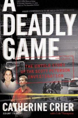Cover image for A deadly game : the untold story of the Scott Peterson investigation