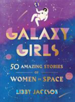 Cover image for Galaxy girls : 50 amazing stories of women in space
