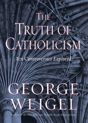 Cover image for The truth of Catholicism : ten controversies explored