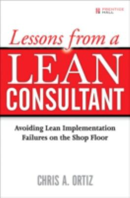 Cover image for Lessons from a lean consultant : avoiding lean implementation failures on the shop floor