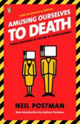 Cover image for Amusing ourselves to death : public discourse in the age of show business