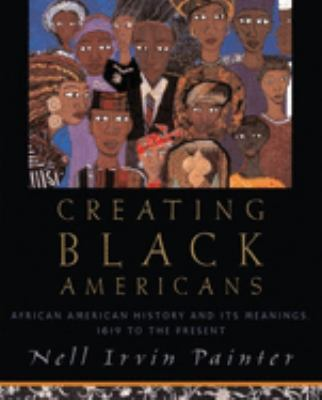 Cover image for Creating Black Americans : African-American history and its meanings, 1619 to the present