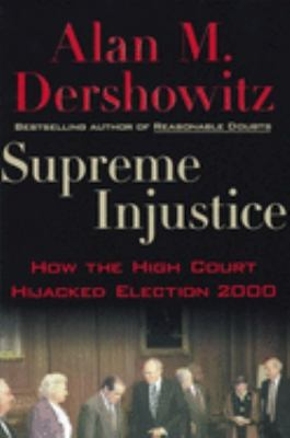Cover image for Supreme injustice : how the high court hijacked election 2000