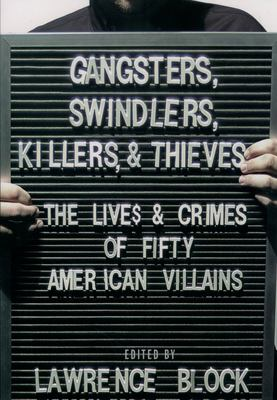 Cover image for Gangsters, swindlers, killers, and thieves : the lives and crimes of fifty American villains