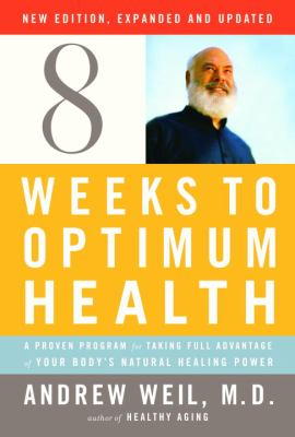 Cover image for Eight weeks to optimum health : a proven program for taking full advantage of your body's natural healing power
