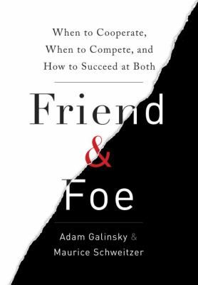 Cover image for Friend and foe : when to cooperate, when to compete, and how to succeed at both