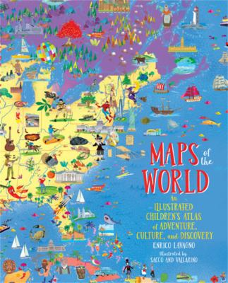 Cover image for Maps of the world : an illustrated children's atlas of adventure, culture, and discovery