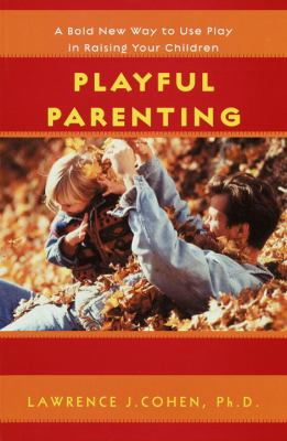 Cover image for Playful parenting : a bold new way to nurture close connections, solve behavior problems, and encourage children's confidence