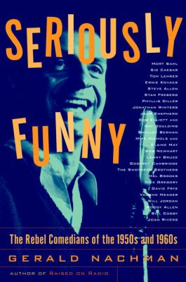 Cover image for Seriously funny : the rebel comedians of the 1950s and 1960s