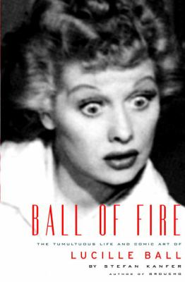 Cover image for Ball of fire : the tumultuous life and comic art of Lucille Ball