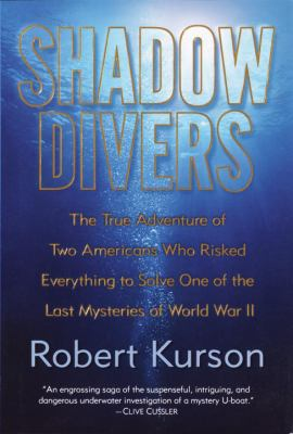 Cover image for Shadow divers : the true adventure of two Americans who risked everything to solve one of the last mysteries of World War II