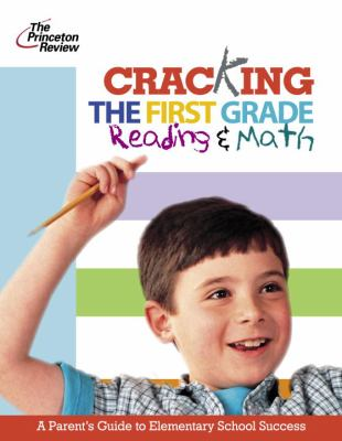 Cover image for Cracking the 1st grade reading & math : a parent's guide to helping your child excel in school