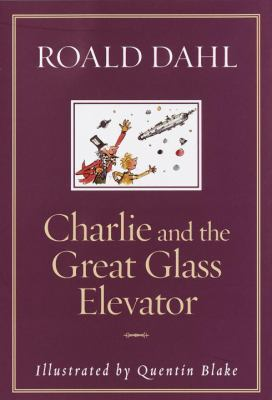 Cover image for Charlie and the great glass elevator : the further adventures of Charlie Bucket and Willy Wonka, chocolate-maker extraordinary