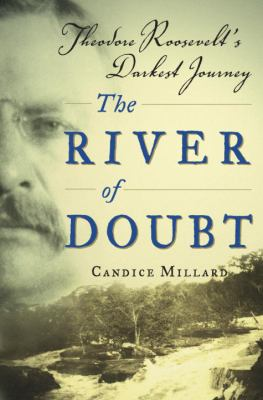 Cover image for The river of doubt : Theodore Roosevelt's darkest journey