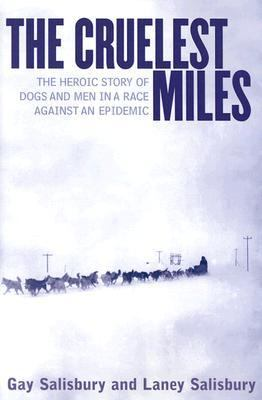 Cover image for The cruelest miles : the heroic story of dogs and men in a race against an epidemic