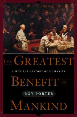 Cover image for The greatest benefit to mankind : a medical history of humanity