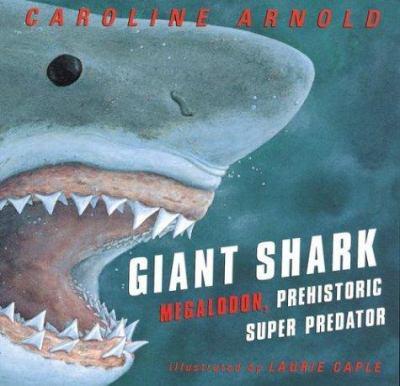 Cover image for Giant shark : megalodon, prehistoric super predator