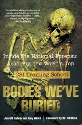 Cover image for Bodies we've buried : inside the National Forensic Academy, the world's top CSI training school