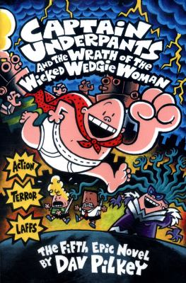 Cover image for Captain Underpants and the wrath of the wicked Wedgie Woman : the fifth epic novel
