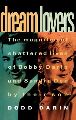 Cover image for Dream lovers : the magnificent shattered lives of Bobby Darin and Sandra Dee