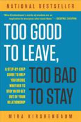 Cover image for Too good to leave, too bad to stay : a step-by-step guide to help you decide whether to stay in or get out of your relationship