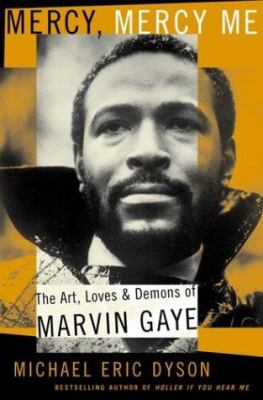 Cover image for Mercy, mercy me : the art, loves and demons of Marvin Gaye